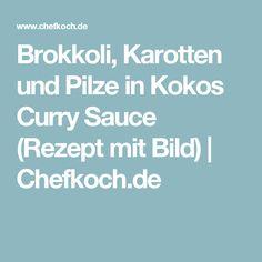 Brokkoli, Karotten und Pilze in Kokos Curry Sauce (Rezept mit Bild) | Chefkoch.de