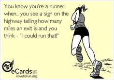 You know you're a runner  when... you see a sign on the  highway telling how many  miles an exit is and you  think -