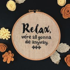 Relax, we're all gonna die anyway Cross Stitch by RosieRooCreations on Etsy https://www.etsy.com/uk/listing/601831035/relax-were-all-gonna-die-anyway-cross
