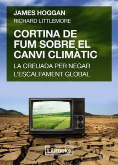 Hoggan, James. Cortina de fum sobre el canvi climàtic : la creuada per negar l'escalfament global. Barcelona : Librooks, 2015