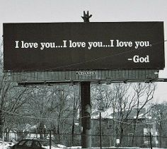 I usually don't care for these billboards but this is the first one that I LOVE and appreciate. Thank You God for loving me.