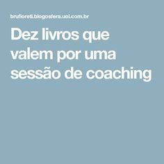 Dez livros que valem por uma sessão de coaching I Love Books, Books To Read, Alta Performance, Leadership Coaching, Good Habits, Blog Love, Always Learning, Album, Self Development