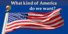 What kind of America do you want?