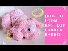 How to Loom Knit Lop Rabbit Knitting Loom Dolls, Loom Knitting Stitches, Knifty Knitter, Loom Knitting Projects, Knitted Dolls, Cross Stitches, Loom Animals, Circular Loom, Loom Crochet