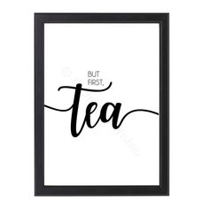 But First Tea Print - Monochrome Kitchen Wall Art Personalised Prints and Art Enchanted Wishes Kitchen Feature Wall, Kitchen Metal Wall Art, Personalised Prints, Personalized Wall Art, Art Prints Quotes, Wall Art Quotes, White Wall Art, Kitchen Prints, Nursery Wall Art
