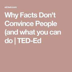 Why Facts Don't Convince People (and what you can do | TED-Ed