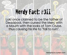 "Loki once claimed to be the father of Deadpool, then cursed the Merc with a Mouth with the looks of Tom Cruise, thus causing his life to ""fall to ruin"""