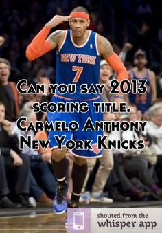 Can you say 2013 scoring title.   Carmelo Anthony  New York Knicks
