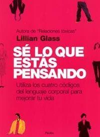 se lo que estas pensando: utiliza los cuatro codigos del lenguaje corporal para mejorar tu vida-lillian glass-9788449314759