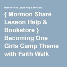 { Mormon Share Lesson Help & Bookstore } Becoming One Girls Camp Theme with Faith Walk