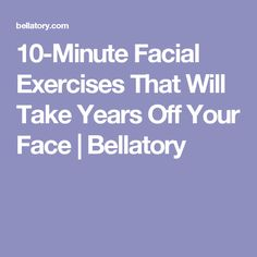 10-Minute Facial Exercises That Will Take Years Off Your Face   Bellatory