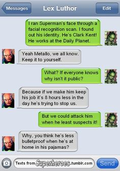 What super villains text about. Also, a pretty good explanation why Superman can get away with his Clark Kent persona by simply taking off his glasses and straightening his hair. Superhero Texts, Nananana Batman, Fan Theories, Keep It To Yourself, Lex Luthor, Dc Memes, Nerd Memes, Facial Recognition, Detective Comics