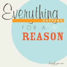 Quotes: EVERYTHING happens for a reason.