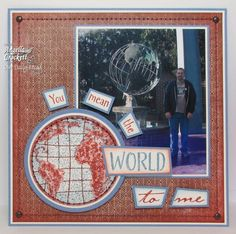 6x6 Layout - You Mean the World To Me by angelladcrockett - Cards and Paper Crafts at Splitcoaststampers