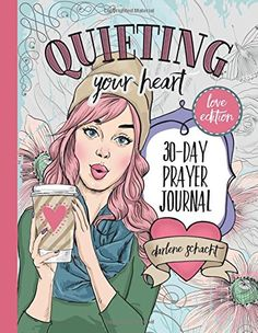 Quieting Your Heart: 30-Day Prayer Journal - Love Edition by Darlene Schacht http://www.amazon.com/dp/0978026276/ref=cm_sw_r_pi_dp_jy3Qwb01EFHAT