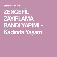ZENCEFİL ZAYIFLAMA BANDIYAPIMI - Kadında Yaşam
