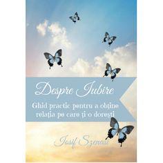 Despre iubire – Ghid practic pentru a obtine relatia pe care ti-o doresti – Iosif Szenasi