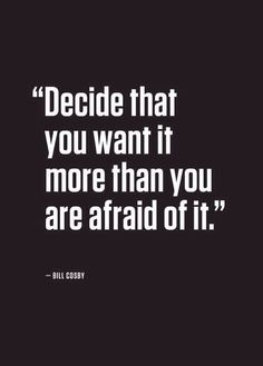 """""""Decide that you want it more than you are afraid of it."""" Step out of comfort zone, take chances, make mistakes, and go for your dreams :)"""