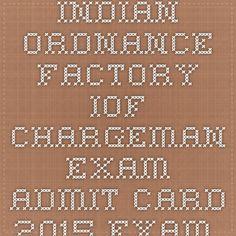 Indian Ordnance Factory IOF Chargeman Exam Admit Card 2015 Exam Date 15th February | Indiaexamupdate.in