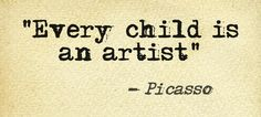This quote courtesy of @Pinstamatic (http://pinstamatic.com). Take it from Picasso! Art and the use of the imagination helps support confidence building.