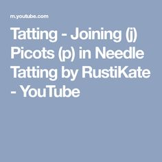 Tatting - Joining (j) Picots (p) in Needle Tatting by RustiKate - YouTube
