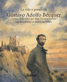 """""""La vida y poesía de Gustavo Adolfo Bécquer """" - Rosa Navarro Durán (Edebé)"""