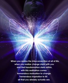 When you realize the interconnection of all life, when you realize change starts with you and that transformation starts within, with this realisation comes tremendous motivation to change. Tremendous motivation to BE all that you already actually are.