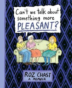 Review: Can't We Talk about Something More Pleasant? - Bookkaholic
