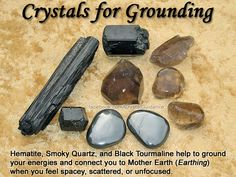 Crystals for Grounding — Hematite, Smoky Quartz, and Black Tourmaline help to ground your energies and connect you to Mother Earth (also known as Earthing) when you feel spacey, scattered, or unfocused. Hold your preferred crystal(s) in your receptive/non-dominant hand. Take a few deep breaths to help you center and ground your body into the present moment.