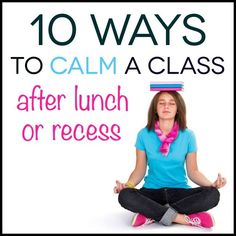 how to calm students down after lunch or recess