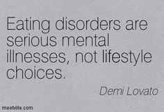 Eating disorders are serious mental illnesses, not lifestyle choices. Demi Lovato