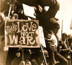 Make Love Not War. 1960s Vietnam War protests...