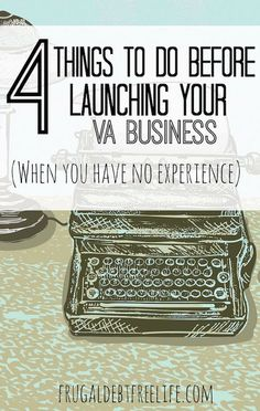 4 things to do before launching your virtual assisting business (when you think you have no experience):