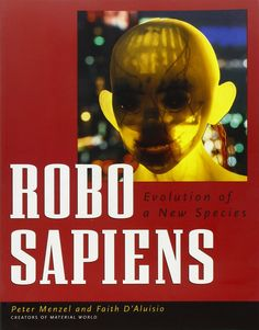 Robo sapiens Evolution of a New Species By Peter Menzel and Faith D'Aluisio Around the world, scientists and engineers are participating in a high-stakes race to build the first intelligent robot.