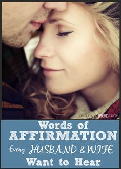 Words of Affirmation Every Relationship Needs to Hear praising each other with the encouraging, complimenting, and beautiful words will add a similar boost of power to a relationship. I've made a list of words of affirmation that every husband or wife wants to hear, but many of these also work for boosting your relationship with family and friends as well. Give them a try..