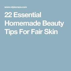 22 Essential Homemade Beauty Tips For Fair Skin