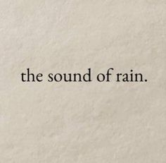 the sound of rain. Pretty Words, Beautiful Words, Mood Quotes, Life Quotes, Sound Of Rain, Pretty Quotes, Quote Aesthetic, Some Words, Texts