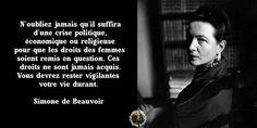"""Simone de Beauvoir : """"N'oubliez jamais qu'il suffira d'une crise politique, économique ou religieuse pour que les droits des femmes soient remis en question. Ces droits ne sont jamais acquis. Vous devrez rester vigilantes votre vie durant."""""""