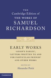 Early Works-'Aesop's Fables', 'Letters Written to and for Particular Friends' and Other Works; Samuel Richardson;  Edited by Alexander Pettit