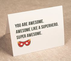 THE CARD outside: you are awesome. awesome like a superhero. super awesome inside: blank for telling them how awesome they are THE DETAILS card size: 4 x 5 paper: post-consumer, 110 lb white envelope: recycled, 80 lb taupe brown ships in recycled mailer True Quotes, Great Quotes, Bible Quotes, Work Quotes, Congratulations Quotes Achievement, Congratulations Card, College Gifts, You Are Awesome, Card Tags