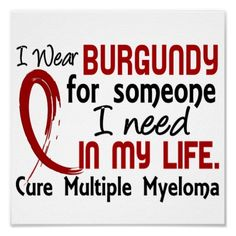 Burgundy For Someone I Need Multiple Myeloma Poster from Zazzle.com