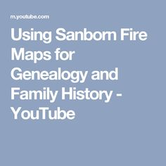Using Sanborn Fire Maps for Genealogy and Family History - YouTube