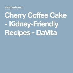 DaVita renal dietitians from Minnesota share some of their favorite regional recipes that have been modified for the dialysis diet. By limiting phosphorus,potassium and sodium,dialysis patients can enjoy this recipe for delicious Cherry Coffee Cake. Davita Recipes, Kidney Recipes, Kidney Foods, Kidney Health, Diet Recipes, Diabetes Recipes, Healthy Recipes, Cake Recipes