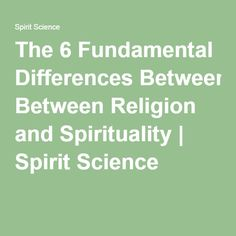 The 6 Fundamental Differences Between Religion and Spirituality | Spirit Science