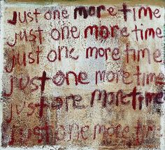 just one more time