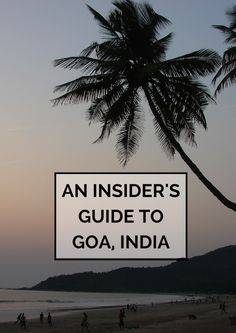 An Insider's Guide to Goa, India                                                                                                                                                                                 More