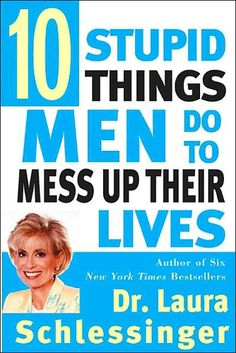 The Audio Book: Ten Stupid Things Men Do To Mess Up Their Lives by Dr. Laura Schlessinger