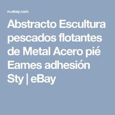 Abstracto Escultura pescados flotantes de Metal Acero pié Eames adhesión Sty | eBay Eames, Adhesive, Fish, Ebay, Steel, Glass, Abstract, Sculpture, Chairs