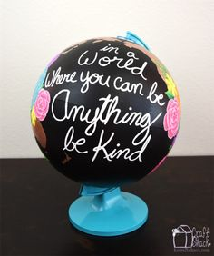 Globe - In a world where you can be anything be kind