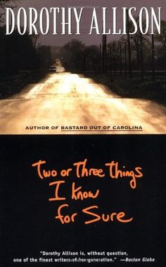 Two or Three Things I Know for Sure • by: Dorothy Allison